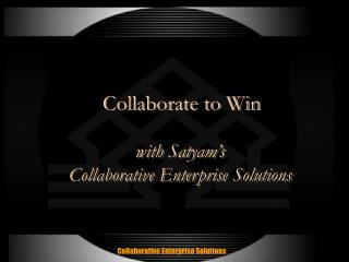 Collaborate to Win with Satyam's Collaborative Enterprise Solutions