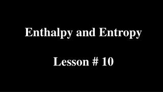 Enthalpy and Entropy Lesson # 10