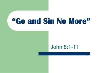 """Go and Sin No More"""