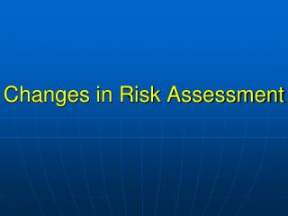 Changes in Risk Assessment