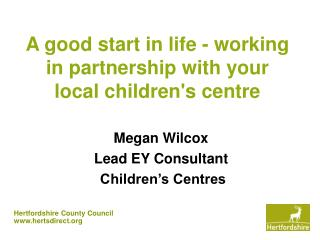 A good start in life - working in partnership with your local children's centre