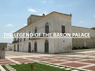 THE LEGEND OF THE BARON PALACE