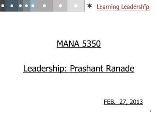 MANA 5350 Leadership: Prashant Ranade