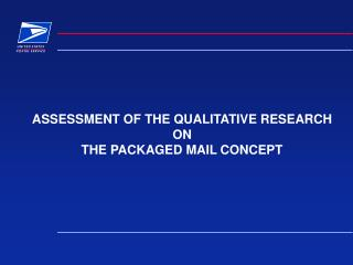 ASSESSMENT OF THE QUALITATIVE RESEARCH ON THE PACKAGED MAIL CONCEPT