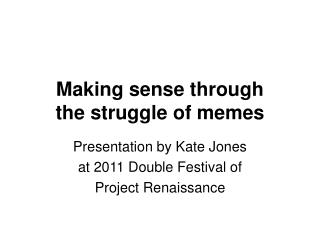 Making sense through  the struggle of memes