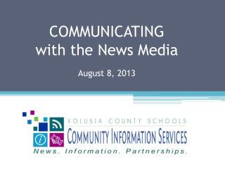 COMMUNICATING with the News Media August 8, 2013