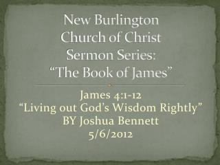 "New Burlington  Church of Christ Sermon Series:  ""The Book of James"""