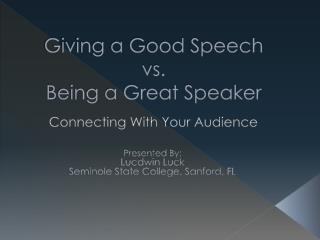 Giving a Good Speech vs. Being a Great Speaker