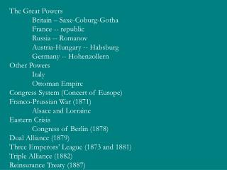 The Great Powers 	Britain – Saxe-Coburg-Gotha 	France -- republic 	Russia -- Romanov 	Austria-Hungary -- Habsburg 	Germ