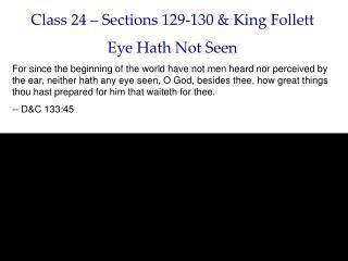 Class 24 – Sections 129-130 & King Follett Eye Hath Not Seen