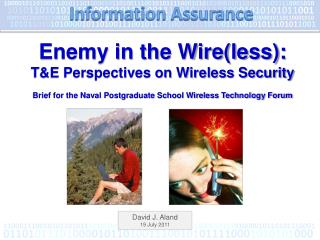 Enemy in the Wire(less): T&E Perspectives on Wireless Security Brief for the Naval Postgraduate School Wireless Technol