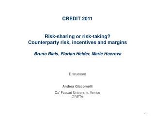 CREDIT 2011 Risk-sharing  or  risk-taking ? Counterparty risk ,  incentives  and  margins Bruno  Biais ,  Florian Heide