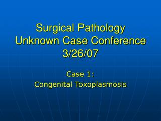 Surgical Pathology Unknown Case Conference 3/26/07