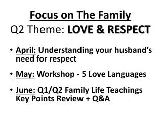 April:  Understanding your husband's need for respect May:  Workshop - 5 Love Languages June:  Q1/Q2 Family Life Teachi