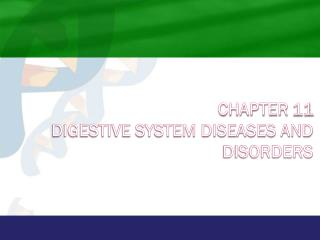 Chapter 11 Digestive System Diseases and Disorders