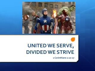 UNITED WE SERVE,  DIVIDED WE STRIVE