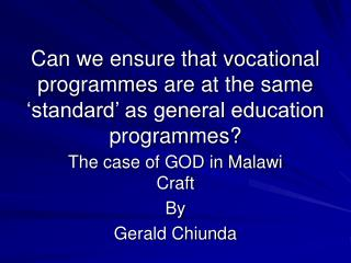 Can we ensure that vocational programmes are at the same �standard� as general education programmes?