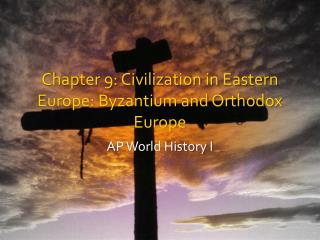 Chapter 9: Civilization in Eastern Europe: Byzantium and Orthodox Europe