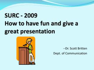 SURC - 2009 How to have fun and give a great presentation