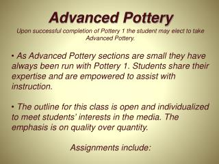Upon successful completion of Pottery 1 the student may elect to take Advanced Pottery.