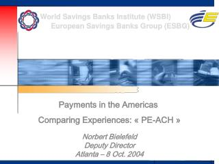 Payments in the Americas  Comparing Experiences: « PE-ACH » Norbert Bielefeld Deputy Director Atlanta – 8 Oct.  2004
