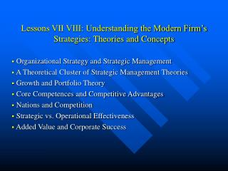 Lessons VII VIII: Understanding the Modern Firm's Strategies: Theories and Concepts