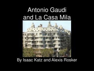 Antonio Gaudi  and La Casa Mila