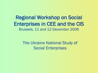 Regional Workshop on Social Enterprises in CEE and the CIS Brussels, 11 and 12 December 2006