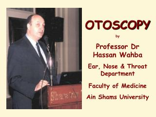 OTOSCOPY by Professor Dr Hassan Wahba Ear, Nose  Throat Department Faculty of Medicine  Ain Shams University