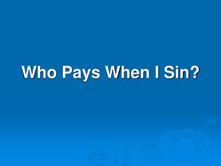 Who Pays When I Sin?
