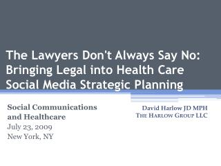 The Lawyers  Don't  Always  Say  No: Bringing Legal into Health Care Social Media Strategic Planning