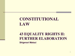 CONSTITUTIONAL LAW 43  EQUALITY RIGHTS  II: FURTHER ELABORATION