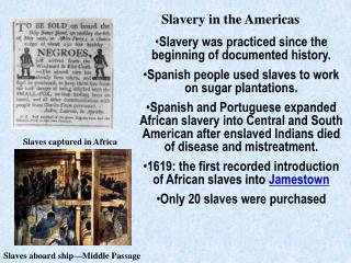 Slavery was practiced since the beginning of documented history. Spanish people used slaves to work on sugar plantation
