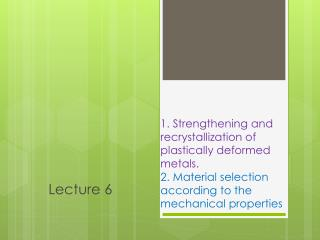 1.  Strengthening and recrystallization of plastically deformed metals.  2.  Material selection according to the mechan