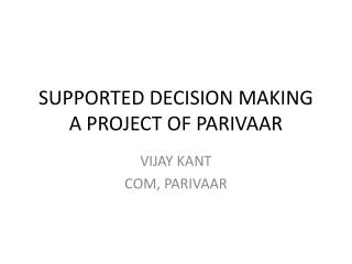 SUPPORTED DECISION MAKING A PROJECT OF PARIVAAR