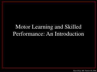 Motor Learning and Skilled Performance: An Introduction