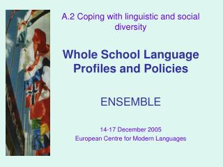 A.2 Coping with linguistic and social diversity Whole School Language Profiles and Policies ENSEMBLE 14-17 December 200