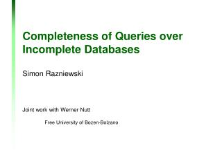 Completeness of Queries over Incomplete  Databases Simon Razniewski