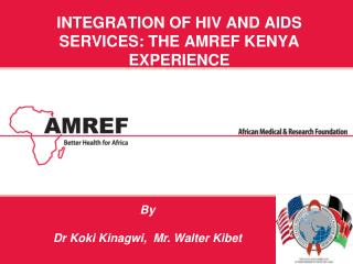 integration of hiv AND aids services: THE AMREF KENYA EXPERIENCE