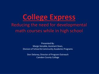 College Express   Reducing the need for developmental  math courses while in high school