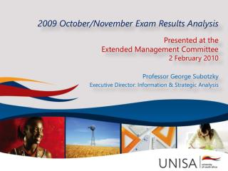 2009 October/November  Exam Results Analysis Presented at the  Extended Management  Committee 2 February  2010