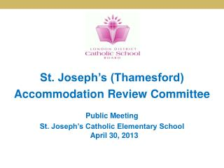 St. Joseph's (Thamesford) Accommodation Review Committee Public Meeting St. Joseph's Catholic Elementary School April 3
