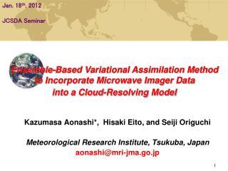 Kazumasa Aonashi*,  Hisaki Eito, and Seiji Origuchi Meteorological Research Institute, Tsukuba, Japan aonashi@mri-jma.g