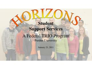 Student Support Services A Federal TRIO Program Purdue  University January 21, 2011