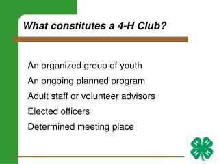 What constitutes a 4-H Club?