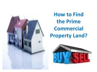 How to Find the Prime Commercial Property Land?