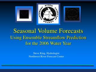 Seasonal Volume Forecasts Using Ensemble Streamflow Prediction for the 2006 Water Year
