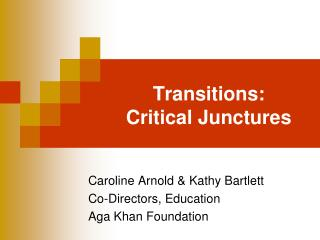 Transitions:  Critical Junctures