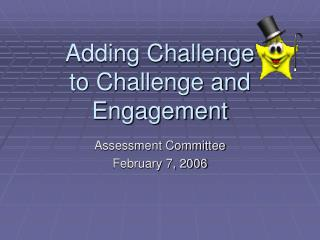 Adding Challenge  to Challenge and Engagement