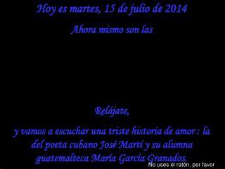 Hoy es  martes, 15 de julio de 2014 Ahora mismo son las  Relájate,